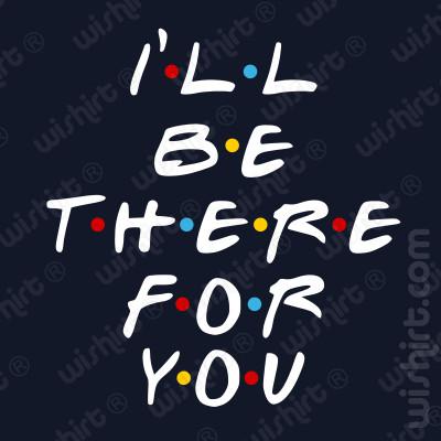 T-shirt I'll Be There For You da Série Friends - Dia dos Namorados