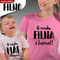T-shirts Filha é Incrível - Mãe Demais - Bebé