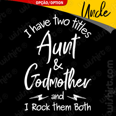 T-shirt I have two titles Aunt / Godmother - Uncle / Godfather