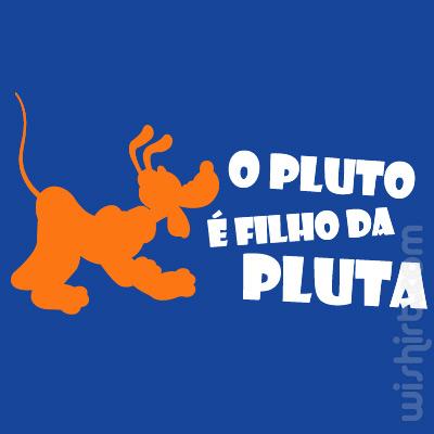 T-shirt O Pluto é Filho da Pluta