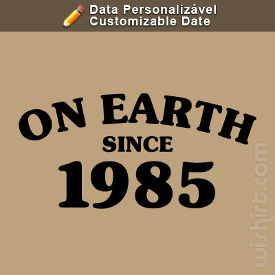 T-shirt On Earth Since, Ano Personalizável