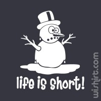 T-shirt Life is Short