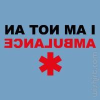 T-shirt I am not an Ambulance
