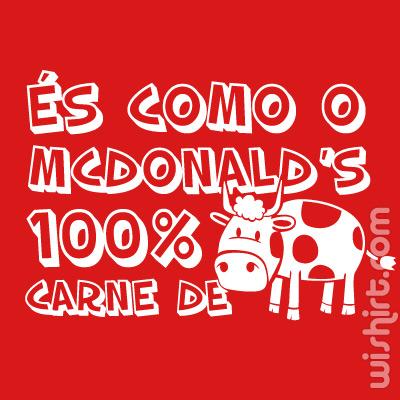 T-shirt És como o Mcdonalds 100% carne de Vaca