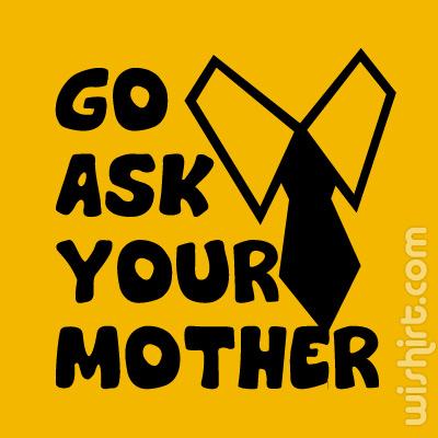 T-shirt Go Ask Your Mother - Prenda Dia do Pai e Aniversário