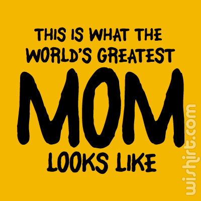 T-shirt This is What the World's Greatest Mom Looks Like