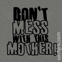 T-shirt Don't Mess With This Mother