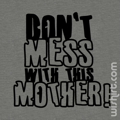 T-shirt Don't mess with this Mother - Prenda Dia da Mãe