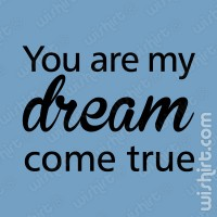 T-shirt You are my dream
