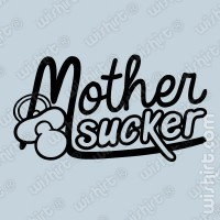 T-shirt Mother Sucker