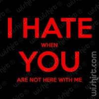 T-shirt I hate when you