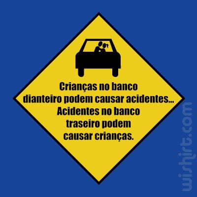 T-shirt Crianças no Banco Dianteiro Podem Causar Acidentes, Acidentes no Banco Traseiro Podem Causar Crianças