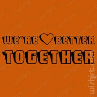T-shirt We're Better Together