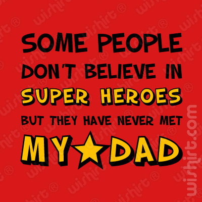 T-shirt Criança People don't believe in super heroes never met my Dad