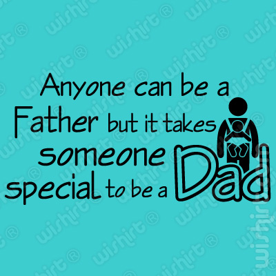 T-shirt Anyone can be a Father but it takes someone special to be a Dad