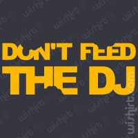 T-shirt Don't Feed The DJ