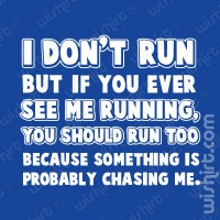 T-shirt I don't run