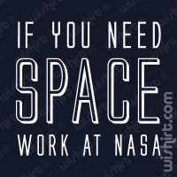 If You Need Space T-shirt