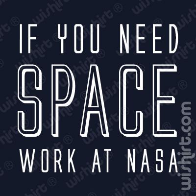 T-shirt If You Need Space Work at NASA