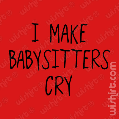 T-shirt Bebé I Make Babysitters Cry