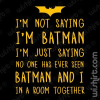Not saying I'm Batman T-shirt