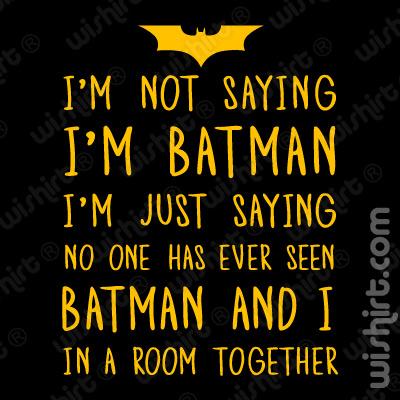 T-shirt I'm not saying I'm Batman   I'm not saying I'm Batgirl