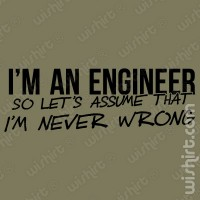 Engineer Never Wrong T-shirt