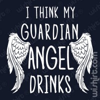 T-shirt My Guardian Angel Drinks