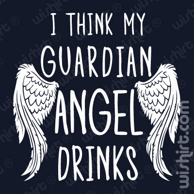 T-shirt I think my guardian angel drinks