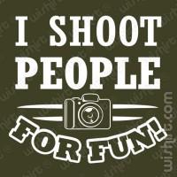 T-shirt I shoot people for fun