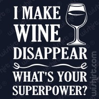 T-shirt I Make Wine Disappear