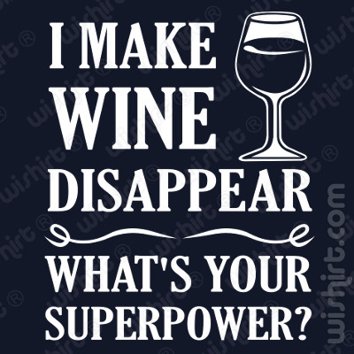 T-shirt I Make Wine Disappear. What's your Superpower?