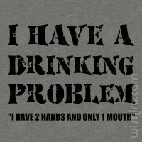 T-shirt I have a drinking problem