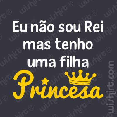 T-shirt Eu não sou Rei mas tenho uma filha Princesa - Dia do Pai