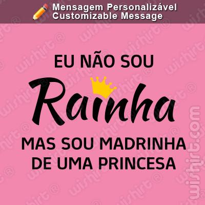 T-shirt Personalizável Não sou Rainha mas sou Madrinha de uma Princesa