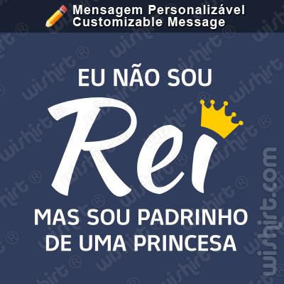 T-shirt Não sou Rei mas sou Padrinho de uma Princesa - Personalizável