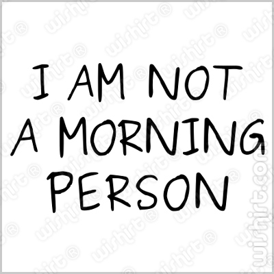 T-shirt I am not a morning person