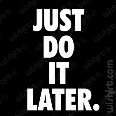 T-shirt Just do it Later