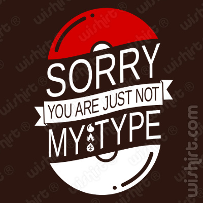 T-shirt Pokémon Sorry You Are Just Not my Type
