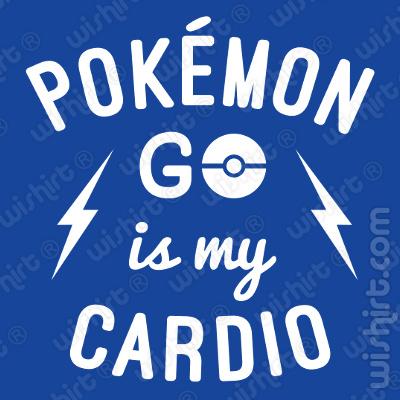 T-shirt Pokemon Go is my Cardio