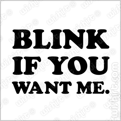 T-shirt Blink if You Want Me