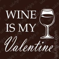 T-shirt Wine is my Valentine