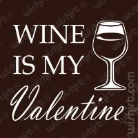 T-shirt Wine is my Valentine