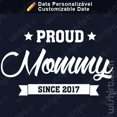 T-shirt Proud Mommy Since, Ano Personalizável