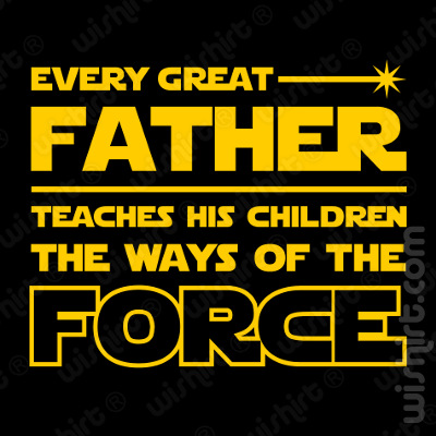T-shirt Every Great Father Teaches his Children the Ways of the Force