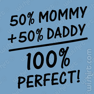T-shirt 50% Mommy 50% Daddy 100% Perfect