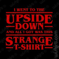 T-shirt I went to the up side down