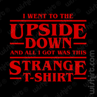 I went to the up side down and all I got was this strange t-shirt