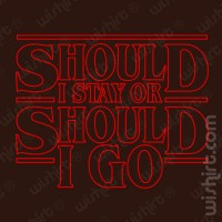 T-shirt Should I Stay or Should I Go