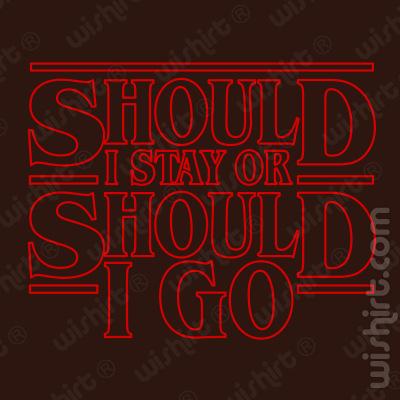 T-shirt Stranger Things Should I Stay or Should I Go